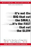 Book Cover It's Not the Big That Eat the Small...It's the Fast That Eat the Slow: How to Use Speed as a Competitive Tool in Business
