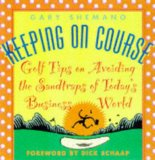 Book Cover Keeping on Course: Golf Tips on Avoiding the Sandtraps of Today's Business World