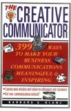Book Cover The Creative Communicator: 399 Ways to Make Your Business Communications Meaningful and Inspiring