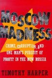 Book Cover Moscow Madness: Crime, Corruption, and One Man's Pursuit of Profit in the New Russia