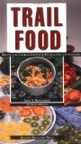 Book Cover Trail Food: Drying and Cooking Food for Backpacking and Paddling