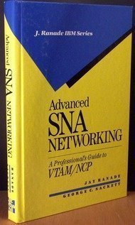 Book Cover Advanced Sna Networking: A Professional's Guide to Vtam/Ncp (J Ranade Ibm Series)