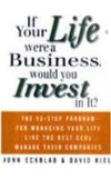 Book Cover IF YOUR LIFE WERE A BUSINESS WOULD YOU INVEST IN IT?: THE 13 - STEP PROGRAM FOR MANAGING YOUR LIFE LIKE THE BEST CEOS MANAGE THIER COMPANIES
