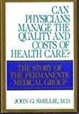 Book Cover Can Physicians Manage the Quality and Costs of Health Care?: The Story of the Permanente Medical Group