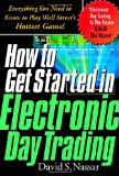 Book Cover How to Get Started in Electronic Day Trading: Everything You Need to Know to Play Wall Street's Hottest Game