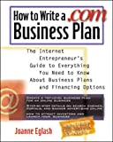 Book Cover How to Write A .com Business Plan: The Internet Entrepreneur's Guide to Everything You Need to Know About Business Plans and Financing Options