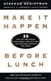 Book Cover Make It Happen Before Lunch: 50 Cut-to-the-Chase Strategies for Getting the Business Results You Want