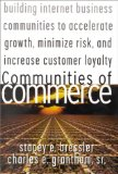 Book Cover Communities of Commerce: Building Internet Business Communities to Accelerate Growth, Minimize Risk, and Increase Customer Loyalty