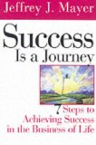 Book Cover Success is a Journey: 7 Steps to Achieving Success in the Business of Life
