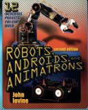 Book Cover Robots, Androids, and Animatrons: 12 Incredible Projects You Can Build