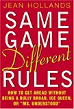 Book Cover Same Game, Different Rules: How to Get Ahead Without Being a Bully Broad, Ice Queen, or