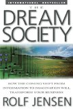 Book Cover The Dream Society: How the Coming Shift from Information to Imagination Will Transform Your Business