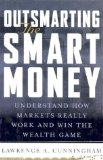 Book Cover Outsmarting the Smart Money : Understand How Markets Really Work and Win the Wealth Game