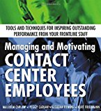 Book Cover Managing and Motivating Contact Center Employees : Tools and Techniques for Inspiring Outstanding Performance from Your Frontline Staff