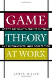 Book Cover Game Theory at Work: How to Use Game Theory to Outthink and Outmaneuver Your Competition