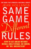 Book Cover Same Game Different Rules  : How to Get Ahead Without Being a Bully Broad, Ice Queen, or
