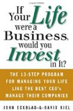 Book Cover If Your Life Were a Business, Would You Invest In It?: The 13-Step Program for Managing Your Life Like the Best CEO's Manage Their Companies