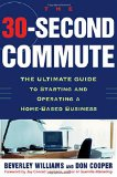 Book Cover The 30 Second Commute : The Ultimate Guide to Starting and Operating a Home-Based Business