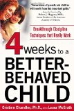 Book Cover Four Weeks to a Better-Behaved Child : Breakthrough Discipline Techniques that Work -- for Children Age 2 to 10