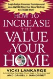 Book Cover How to Increase the Value of Your Home: Simple, Budget-Conscious Techniques and Ideas That Will Make Your Home Worth Up to $100,000 More!