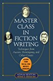 Book Cover Master Class in Fiction Writing: Techniques from Austen, Hemingway, and Other Greats