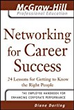 Book Cover Networking for Career Success: 24 Lessons for Getting to Know the Right People (The McGraw-Hill Professional Education Series)