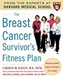 Book Cover The Breast Cancer Survivor's Fitness Plan: A Doctor-Approved Workout Plan For a Strong Body and Lifesaving Results (Harvard Medical School Guides)