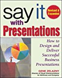 Book Cover Say It with Presentations: How to Design and Deliver Successful Business Presentations, Revised & Expanded Edition
