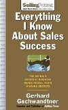 Book Cover Everything I Know About Sales Success: The World's Greatest Business Minds Reveal Their Formulas for Winning the Hearts and Minds (SellingPower Library)