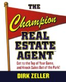 Book Cover The Champion Real Estate Agent: Get to the Top of Your Game and Knock Sales Out of the Park