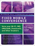 Book Cover Fixed Mobile Convergence: Voice Over Wi-Fi, IMS, UMA and Other FMC Enablers (McGraw-Hill Communications Series)