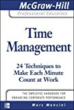 Book Cover Time Management: 24 Techniques to Make Each Minute Count at Work (The McGraw-Hill Professional Education Series)