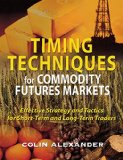 Book Cover Timing Techniques for Commodity Futures Markets: Effective Strategy and Tactics for Short-Term and Long-Term Traders