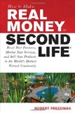 Book Cover How to Make Real Money in Second Life: Boost Your Business, Market Your Services, and Sell Your Products in the World's Hottest Virtual Community