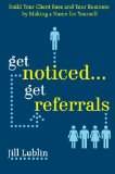 Book Cover Get Noticed... Get Referrals: Build Your Client Base and Your Business by Making a Name For Yourself