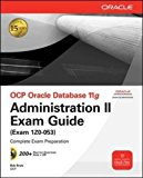 Book Cover OCP Oracle Database 11g Administration II Exam Guide: Exam 1Z0-053 (Oracle Press)
