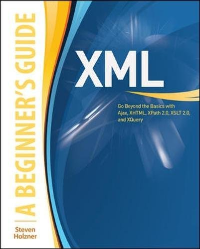 Book Cover XML: A Beginner's Guide: Go Beyond the Basics with Ajax, XHTML, XPath 2.0, XSLT 2.0 and XQuery