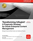 Book Cover Transforming Infoglut! A Pragmatic Strategy for Oracle Enterprise Content Management (Osborne Oracle Press)