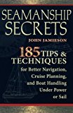 Book Cover Seamanship Secrets: 185 Tips & Techniques for Better Navigation, Cruise Planning, and Boat Handling Under Power or Sail