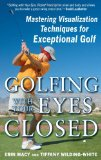 Book Cover Golfing with Your Eyes Closed: Mastering Visualization Techniques for Exceptional Golf