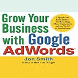 Book Cover Grow Your Business with Google AdWords: 7 Quick and Easy Secrets for Reaching More Customers with the World's #1 Search Engine