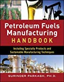 Book Cover Petroleum Fuels Manufacturing Handbook: including Specialty Products and Sustainable Manufacturing Techniques