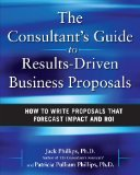 Book Cover The Consultant's Guide to Results-Driven Business Proposals: How to Write Proposals That Forecast Impact and ROI