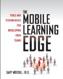Book Cover The Mobile Learning Edge: Tools and Technologies for Developing Your Teams