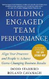 Book Cover Building Engaged Team Performance: Align Your Processes and People to Achieve Game-Changing Business Results