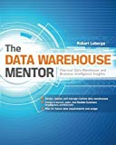 Book Cover The Data Warehouse Mentor: Practical Data Warehouse and Business Intelligence Insights