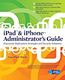 Book Cover iPad & iPhone Administrator's Guide: Enterprise Deployment Strategies and Security Solutions (Network Pro Library)