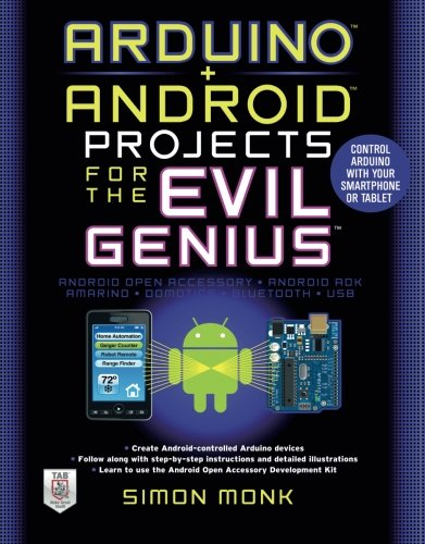 Book Cover Arduino + Android Projects for the Evil Genius: Control Arduino with Your Smartphone or Tablet