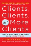 Book Cover Clients, Clients, and More Clients: Create an Endless Stream of New Business with the Power of Psychology