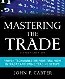 Book Cover Mastering the Trade, Second Edition: Proven Techniques for Profiting from Intraday and Swing Trading Setups